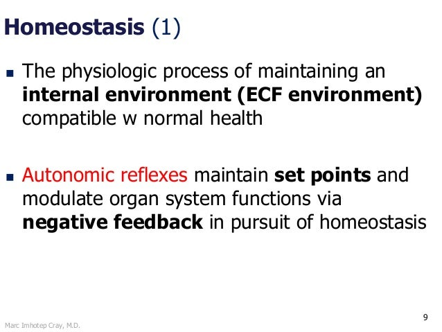 Marc Imhotep Cray, M.D. 9 Homeostasis (1)  The physiologic process of maintaining an internal environment (ECF environmen...