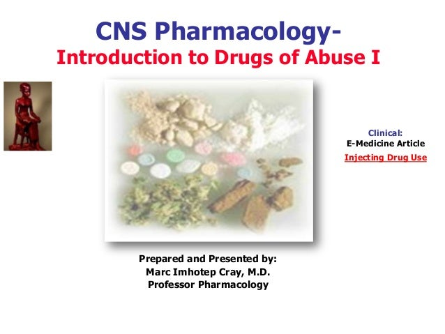 CNS Pharmacology- Introduction to Drugs of Abuse I Clinical: E-Medicine Article Injecting Drug Use Prepared and Presented ...