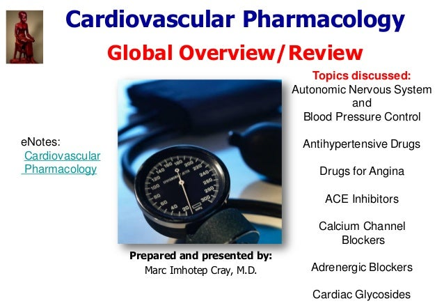 Cardiovascular Pharmacology Global Overview/Review Topics discussed: Autonomic Nervous System and Blood Pressure Control A...