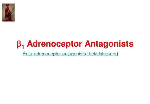 1 Adrenoceptor Antagonists Beta-adrenoceptor antagonists (beta-blockers)