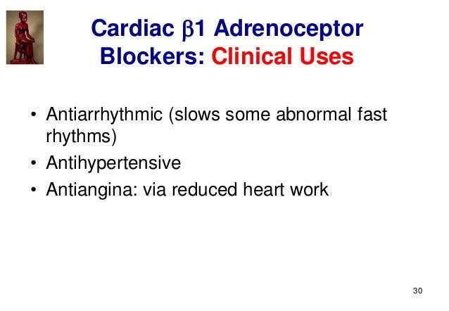 30 Cardiac 1 Adrenoceptor Blockers: Clinical Uses • Antiarrhythmic (slows some abnormal fast rhythms) • Antihypertensive ...