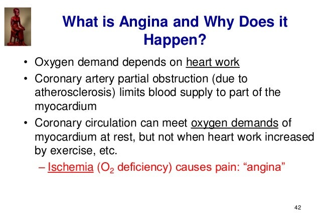 42 • Oxygen demand depends on heart work • Coronary artery partial obstruction (due to atherosclerosis) limits blood suppl...