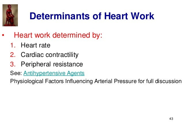 43 Determinants of Heart Work • Heart work determined by: 1. Heart rate 2. Cardiac contractility 3. Peripheral resistance ...