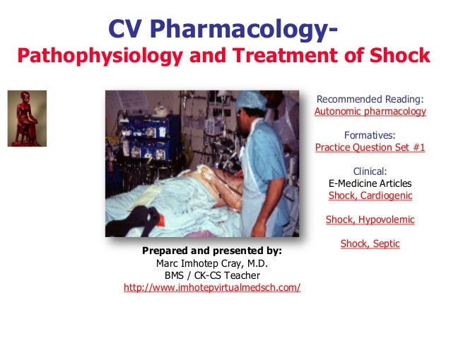 CV Pharmacology- Pathophysiology and Treatment of Shock Recommended Reading: Autonomic pharmacology Formatives: Practice Q...