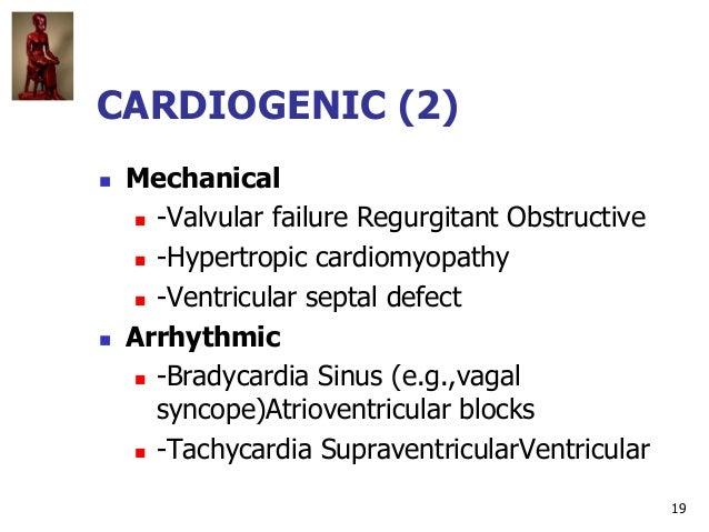 19  Mechanical  -Valvular failure Regurgitant Obstructive  -Hypertropic cardiomyopathy  -Ventricular septal defect  A...