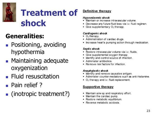23 Treatment of shock Generalities:  Positioning, avoiding hypothermia  Maintaining adequate oxygenization  Fluid resus...