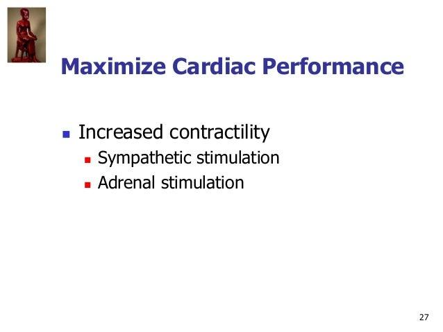 27 Maximize Cardiac Performance  Increased contractility  Sympathetic stimulation  Adrenal stimulation