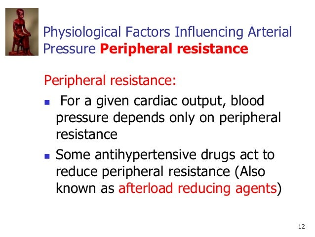 12 Physiological Factors Influencing Arterial Pressure Peripheral resistance Peripheral resistance:  For a given cardiac ...