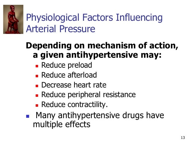 13 Physiological Factors Influencing Arterial Pressure Depending on mechanism of action, a given antihypertensive may:  R...