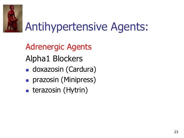 23 Antihypertensive Agents: Adrenergic Agents Alpha1 Blockers  doxazosin (Cardura)  prazosin (Minipress)  terazosin (Hy...