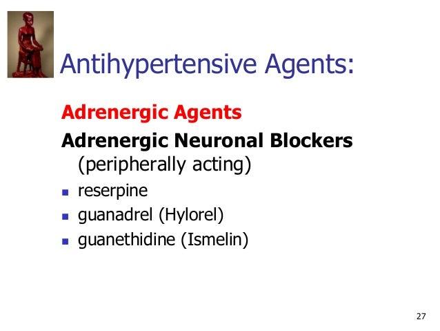 27 Antihypertensive Agents: Adrenergic Agents Adrenergic Neuronal Blockers (peripherally acting)  reserpine  guanadrel (...