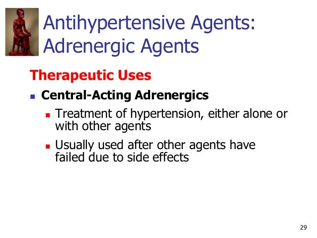 29 Antihypertensive Agents: Adrenergic Agents Therapeutic Uses  Central-Acting Adrenergics  Treatment of hypertension, e...