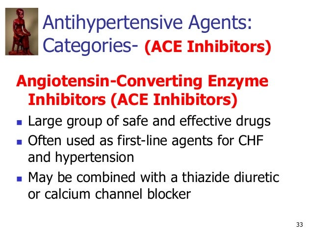 33 Antihypertensive Agents: Categories- (ACE Inhibitors) Angiotensin-Converting Enzyme Inhibitors (ACE Inhibitors)  Large...