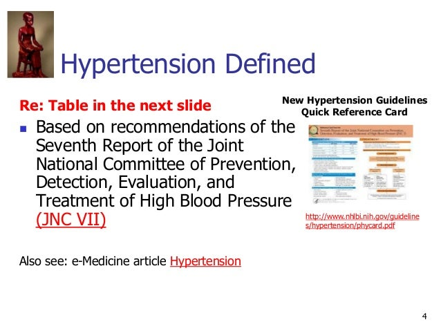 4 Hypertension Defined Re: Table in the next slide  Based on recommendations of the Seventh Report of the Joint National ...