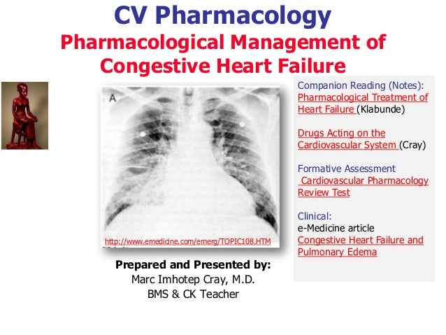 CV Pharmacology Pharmacological Management of Congestive Heart Failure Prepared and Presented by: Marc Imhotep Cray, M.D. ...