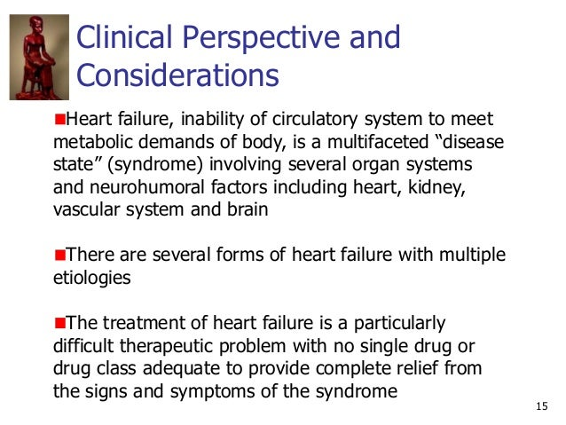Clinical Perspective and Considerations 15 Heart failure, inability of circulatory system to meet metabolic demands of bod...