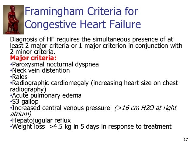 Framingham Criteria for Congestive Heart Failure 17 Diagnosis of HF requires the simultaneous presence of at least 2 major...