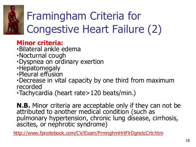 Framingham Criteria for Congestive Heart Failure (2) 18 Minor criteria: •Bilateral ankle edema •Nocturnal cough •Dyspnea o...