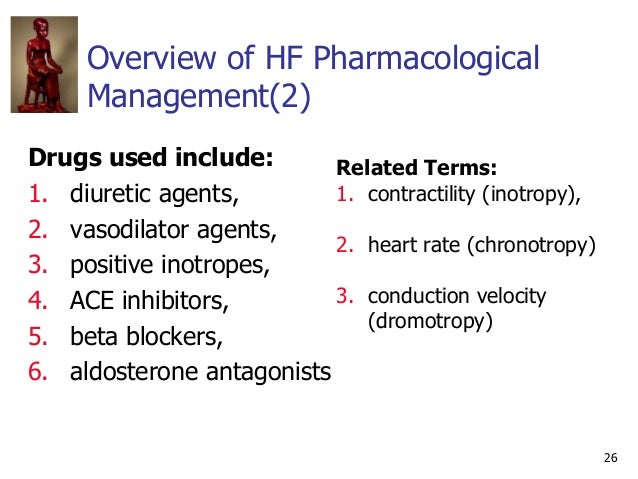 26 Overview of HF Pharmacological Management(2) Drugs used include: 1. diuretic agents, 2. vasodilator agents, 3. positive...