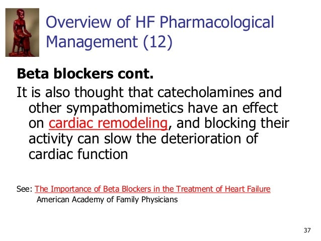 37 Overview of HF Pharmacological Management (12) Beta blockers cont. It is also thought that catecholamines and other sym...