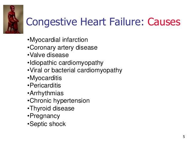 5 Congestive Heart Failure: Causes •Myocardial infarction •Coronary artery disease •Valve disease •Idiopathic cardiomyopat...