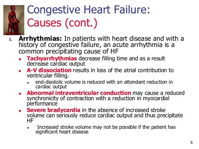 6 Congestive Heart Failure: Causes (cont.) 1. Arrhythmias: In patients with heart disease and with a history of congestive...