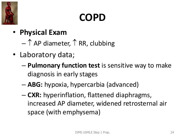 COPD • Physical Exam –  AP diameter,  RR, clubbing • Laboratory data; – Pulmonary function test is sensitive way to make...