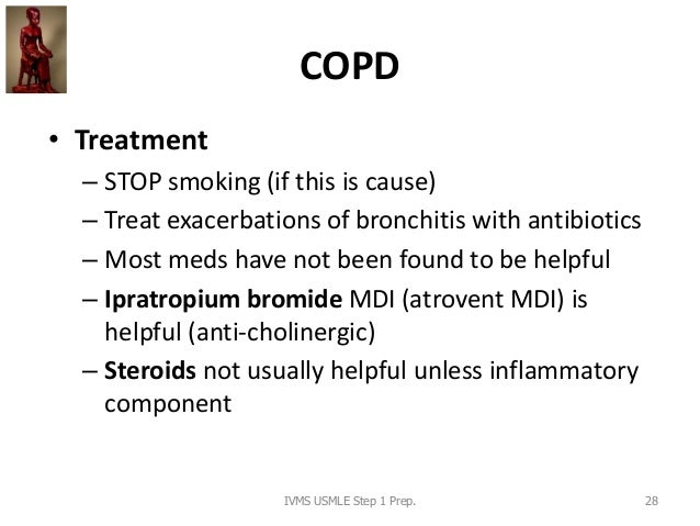 COPD • Treatment – STOP smoking (if this is cause) – Treat exacerbations of bronchitis with antibiotics – Most meds have n...