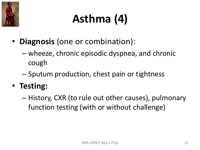 Asthma (4) • Diagnosis (one or combination): – wheeze, chronic episodic dyspnea, and chronic cough – Sputum production, ch...