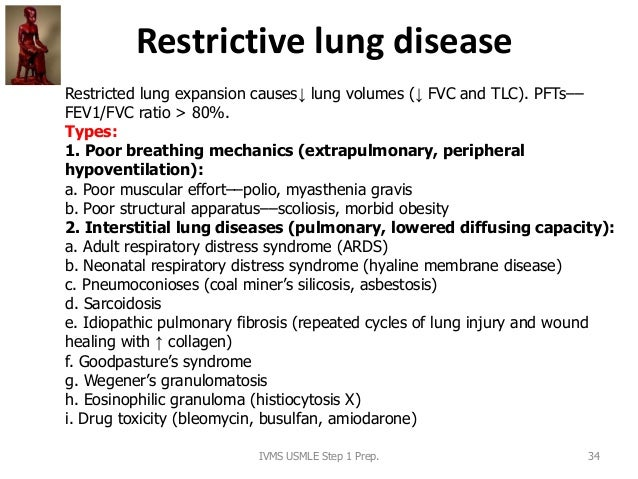 Restrictive lung disease IVMS USMLE Step 1 Prep. 34 Restricted lung expansion causes↓ lung volumes (↓ FVC and TLC). PFTs––...