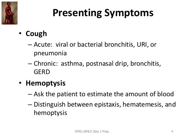 Presenting Symptoms • Cough – Acute: viral or bacterial bronchitis, URI, or pneumonia – Chronic: asthma, postnasal drip, b...