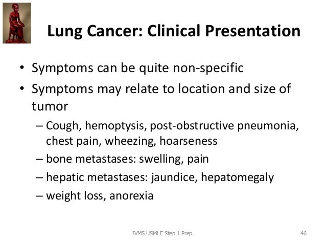 Lung Cancer: Clinical Presentation • Symptoms can be quite non-specific • Symptoms may relate to location and size of tumo...