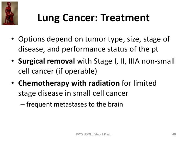 Lung Cancer: Treatment • Options depend on tumor type, size, stage of disease, and performance status of the pt • Surgical...
