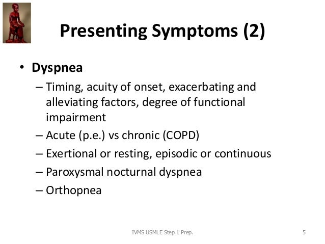 Presenting Symptoms (2) • Dyspnea – Timing, acuity of onset, exacerbating and alleviating factors, degree of functional im...