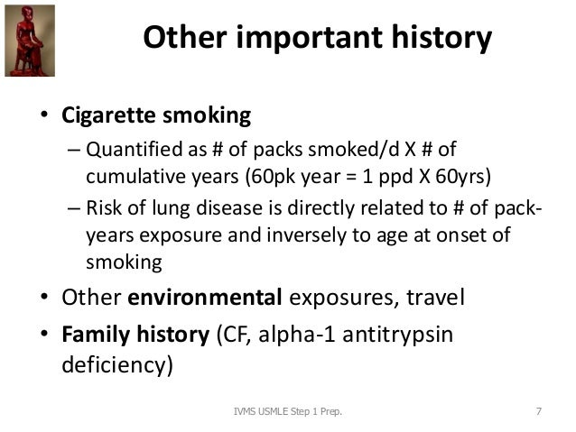 Other important history • Cigarette smoking – Quantified as # of packs smoked/d X # of cumulative years (60pk year = 1 ppd...