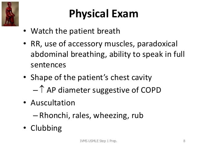 Physical Exam • Watch the patient breath • RR, use of accessory muscles, paradoxical abdominal breathing, ability to speak...