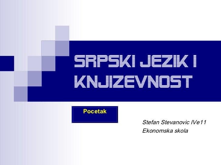 Srpski jezik IKnjizevnost Pocetak           Stefan Stevanovic IVe11           Ekonomska skola