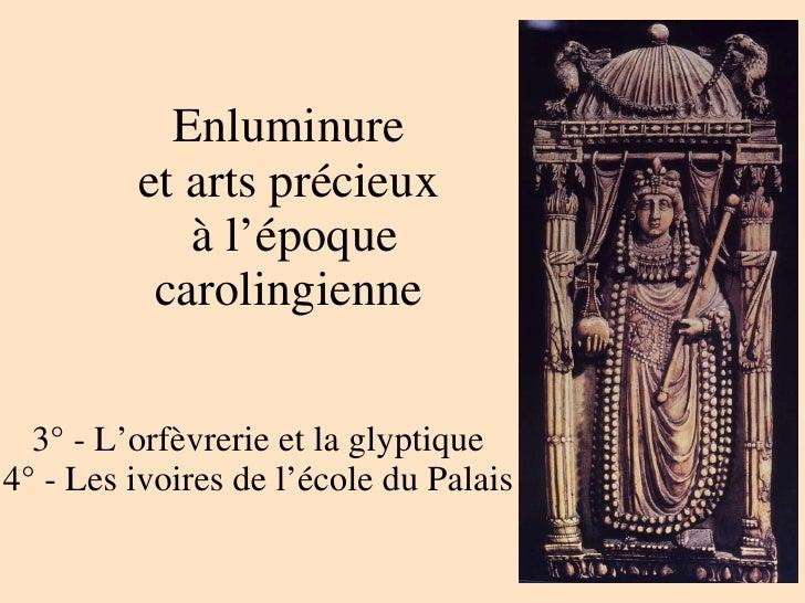 Enluminure  et arts précieux  à l'époque carolingienne  3° - L'orfèvrerie et la glyptique 4° - Les ivoires de l'école du P...