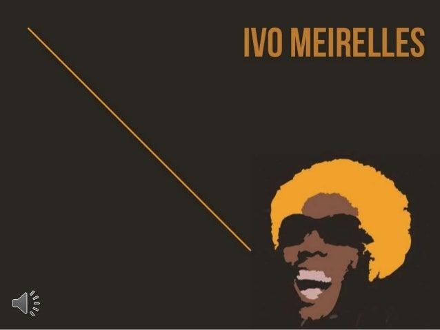 Cantor, compositor e multi-instrumentista, Ivo Meirelles nasceu e começou sua carreira na Mangueira. Tornou- se nome basta...
