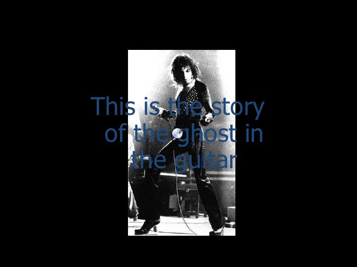 This is the story of the ghost in the guitar <br />