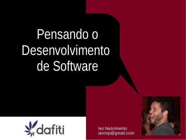 Pensando oDesenvolvimento  de Software            Ivo Nascimento            iannsp@gmail.com
