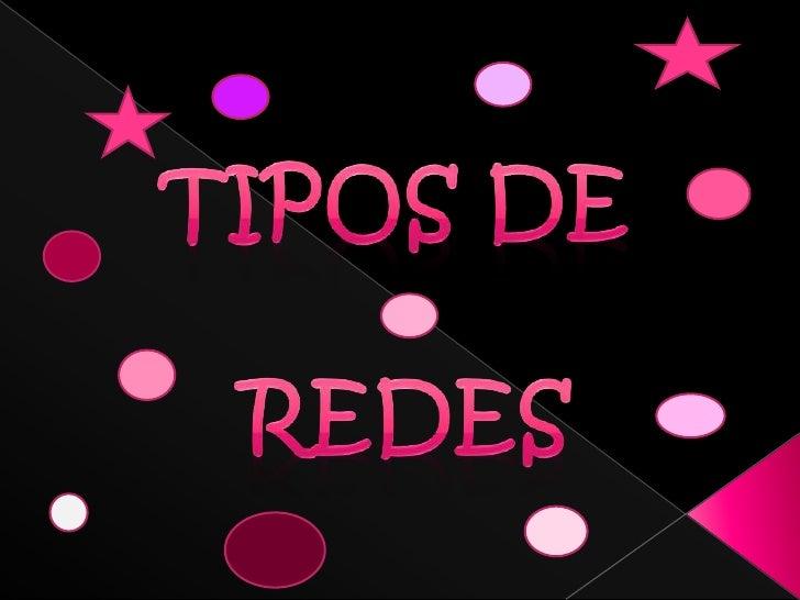 TIPOS DE<br /> REDES<br />