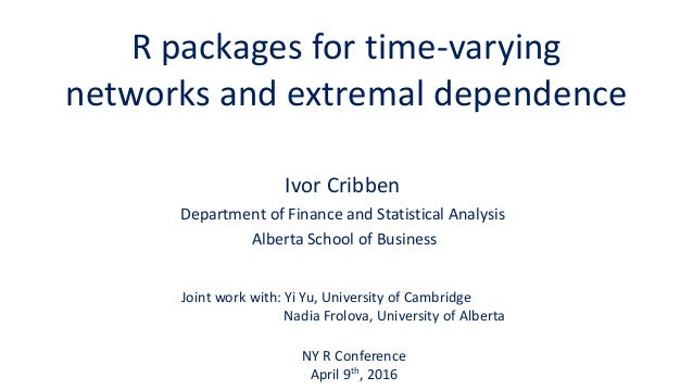 R packages for time-varying networks and extremal dependence Ivor Cribben Department of Finance and Statistical Analysis A...