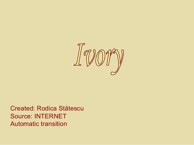 Created: Rodica Stătescu Source: INTERNET Automatic transition