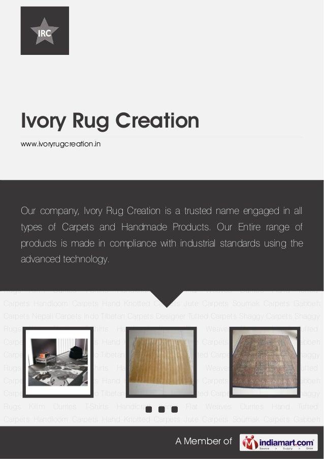 A Member ofIvory Rug Creationwww.ivoryrugcreation.inHand Tufted Carpets Handloom Carpets Hand Knotted Carpets Jute Carpets...