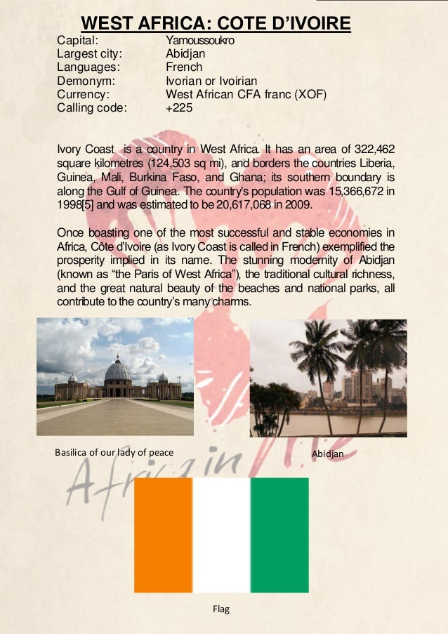 WEST AFRICA: COTE D'IVOIRE Capital: Largest city: Languages: Demonym: Currency: Calling code:  Yamoussoukro Abidjan French...