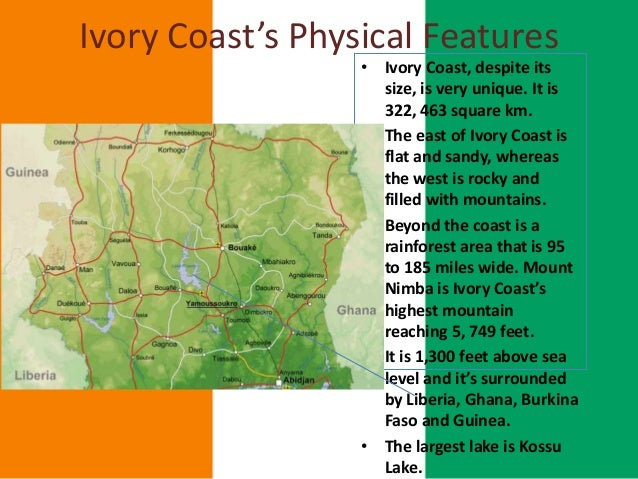 geography ivory coast Côte d'ivoire (ivory coast) lies on a flat plateau that slopes gently southwards to the coast of the gulf of guinea the coastline is edged by sandy.