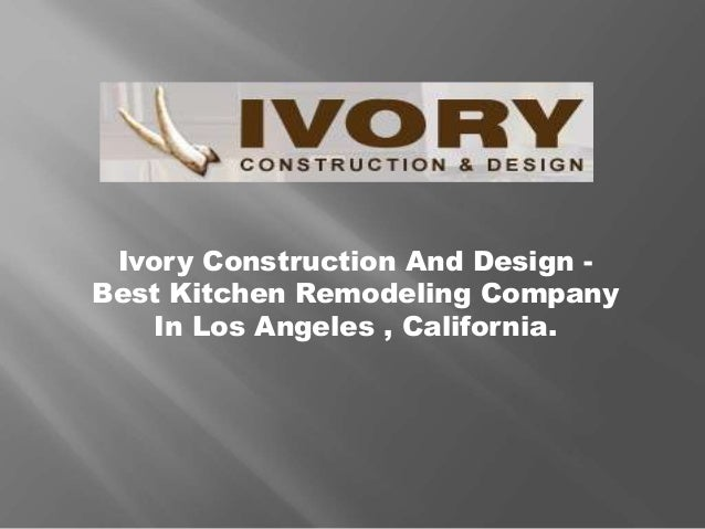 Ivory Construction and Design - Best Kitchen Remodeling Company In Lo…