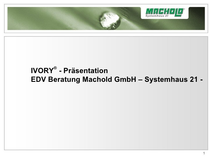 IVORY ®  - Präsentation  EDV Beratung Machold GmbH – Systemhaus 21 -