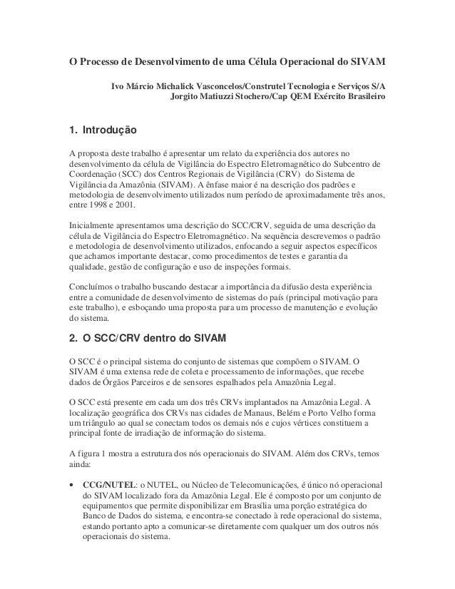 O Processo de Desenvolvimento de uma Célula Operacional do SIVAM           Ivo Márcio Michalick Vasconcelos/Construtel Tec...